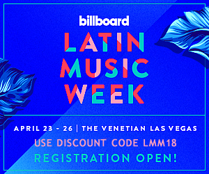 2018 Billboard Latin Music Week - April 23-26 - The Venetian in Las Vegas - Discount Code LMM18 - Get $50 OFF the Early Bird Rate!! ($475 vs. $525)