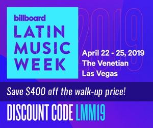 Billboard Latin Music Week April 22-25, 2019 The Venetian, Las Vegas - Use Discount Code LMM19 to register and get $400 OFF the walk-up rate!!