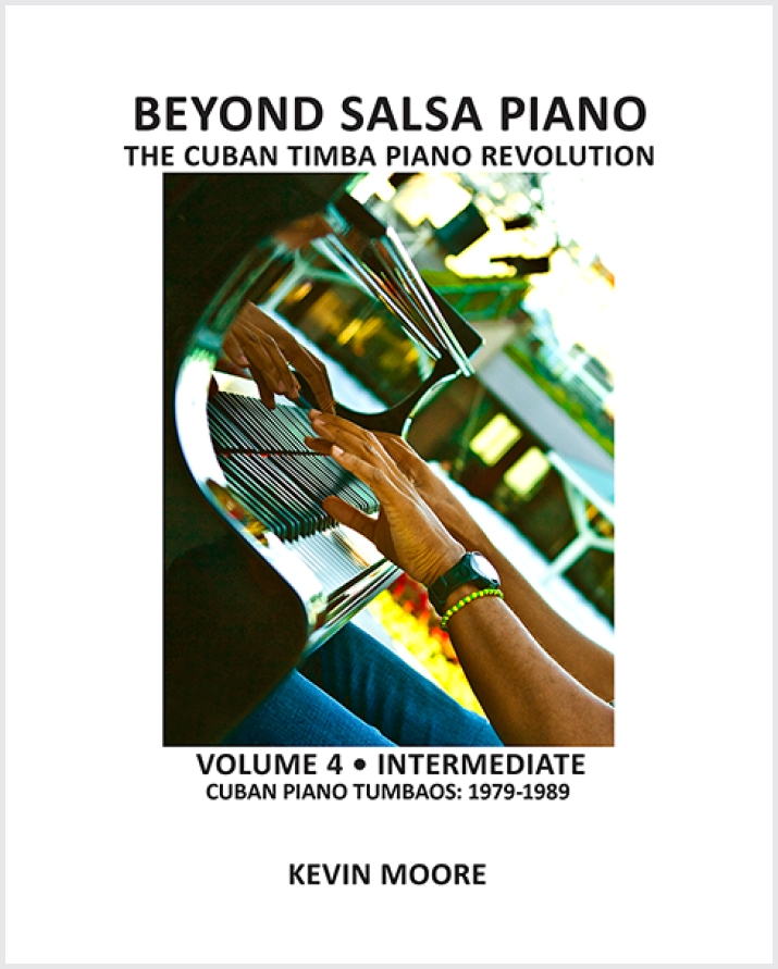 Beyond Salsa Piano - The Cuban Timba Piano Revolution - by Kevin Moore - Vol. 4