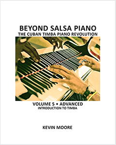 Beyond Salsa Piano - The Cuban Timba Piano Revolution Volume 5 - by Kevin Moore