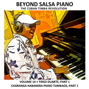Beyond Salsa Piano Volume 14 - Tirso Duarte Part 1 - Cuban music news - Noticias de musica cubana
