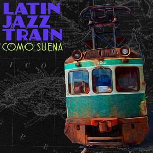 Como Suena Cuban Jazz Train
