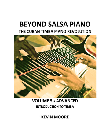 Beyond Salsa Piano - The Cuban Timba Piano Revolution - by Kevin Moore - Vol. 5