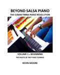 Beyond Salsa Piano - The Cuban Timba Piano Revolution - by Kevin Moore - Vol. 1