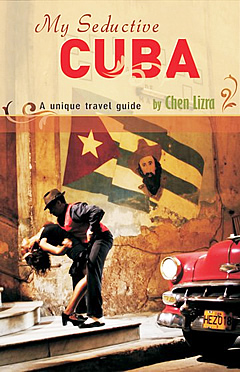 My Seductive Cuba - a unique travel guide by Chen Lizra