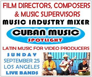 Cuban Music Spotlight - Industry Mixer - Latin music for music supervisors, film directors & composers, video producers - Los Angeles