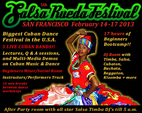 5th Annual Salsa Rueda Festival - San Francisco - February 14 - 17 2013 - Biggest Cuban Dance Festival in the U.S.A.
